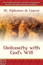 Uniformity With God's Will ebook by St. Alphonsus de Liguori