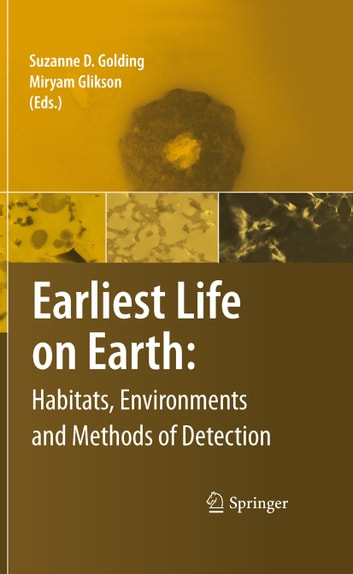 Earliest Life on Earth: Habitats, Environments and Methods of Detection ebook by