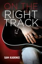 On the Right Track ebook by Sam Kadence