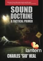"Sound Doctrine - A Tactical Primer ebook by Charles ""Sid"" Heal"