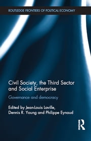 Civil Society, the Third Sector and Social Enterprise - Governance and Democracy ebook by Jean-Louis Laville,Dennis R. Young,Philippe Eynaud