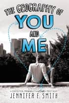 The Geography of You and Me ebook by Jennifer E. Smith