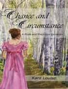 Chance and Circumstance - A Pride and Prejudice Variation ebook by Kara Louise