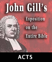 John Gill's Exposition on the Entire Bible-Book of Acts ebook by John Gill