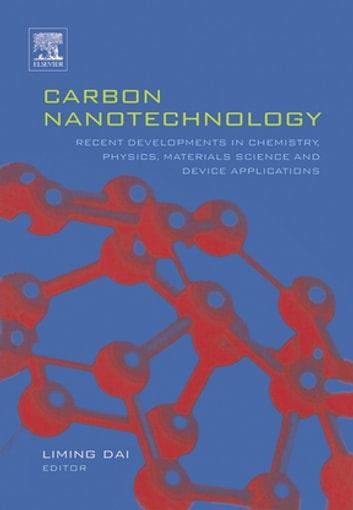 Carbon Nanotechnology - Recent Developments in Chemistry, Physics, Materials Science and Device Applications ebook by