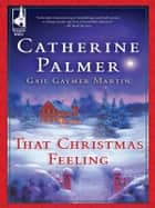 That Christmas Feeling - An Anthology ebook by Catherine Palmer, Gail Gaymer Martin