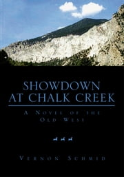 Showdown at Chalk Creek - A Novel of the Old West ebook by Vernon Schmid