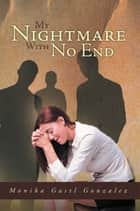 My Nightmare With No End ebook by Monika Gastl Gonzalez