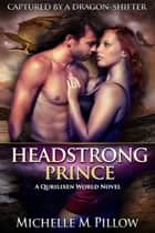Headstrong Prince - A Qurilixen World Novel ebook by Michelle M. Pillow