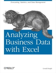 Analyzing Business Data with Excel - Forecasting, Statistics, and Data Management ebook by Gerald Knight