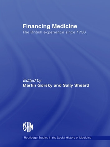 Financing Medicine - The British Experience Since 1750 ebook by