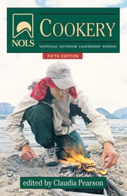NOLS Cookery: 5th edition ebook by Pearson, Claudia