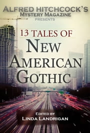 Alfred Hitchcock's Mystery Magazine Presents: 13 Tales of New American Gothic ebook by Linda Landrigan - Editor,Steve Lindley,Shelley Costa