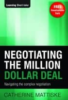 Negotiating the Million Dollar Deal ebook by Catherine Mattiske