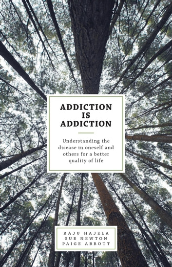 Addiction is Addiction - Understanding the disease in oneself and others for a better quality of life ebook by Raju Hajela