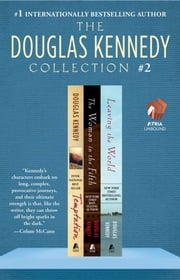 The Douglas Kennedy Collection #2 - Temptation, The Woman in the Fifth, and Leaving the World ebook by Douglas Kennedy
