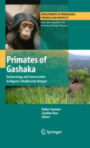 Primates of Gashaka - Socioecology and Conservation in Nigeria's Biodiversity Hotspot ebook by