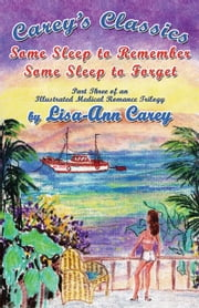 Some Sleep to Remember Some Sleep to Forget: An Illustrated Medical Romance Trilogy Part Three ebook by Carey, Lisa-Ann