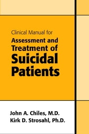 Clinical Manual for Assessment and Treatment of Suicidal Patients ebook by John A. Chiles, Kirk D. Strosahl