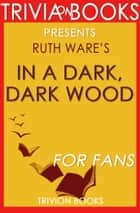 In a Dark, Dark Wood: A Novel by Ruth Ware (Trivia-On-Books) ebook by Trivion Books