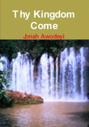 Thy Kingdom Come ebook by Jonah Awodeyi