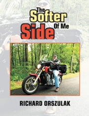 The Softer Side Of Me ebook by Richard Orszulak
