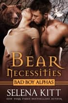 Bear Necessities - A Post-Apocalyptic Bear Shifter Romance ebook by Selena Kitt