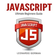 Javascript - Ultimate Beginners Guide audiobook by Leonardo Gorman