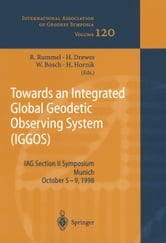 Towards an Integrated Global Geodetic Observing System (IGGOS) - IAG Section II Symposium Munich, October 5-9, 1998 ebook by