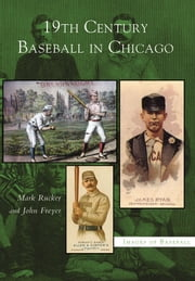 19th Century Baseball in Chicago ebook by Mark Rucker,John Freyer