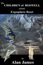 The Children of Roswell (Final) Ergosphere Reset ebook by Alan James