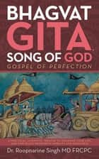 Bhagvat Gita, Song of God - Gospel of Perfection ebook by Dr. Roopnarine Singh MD FRCPC