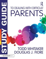 Study Guide to Dealing with Difficult Parents eBook by Todd Whitaker, Douglas J. Fiore