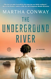 The Underground River - A Novel ebook by Martha Conway