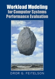 Workload Modeling for Computer Systems Performance Evaluation ebook by Dror G. Feitelson