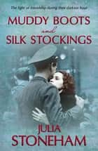 Muddy Boots and Silk Stockings - The heartwarming story of WWII Land Girls ebook by Julia Stoneham