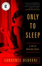 Only to Sleep - A Philip Marlowe Novel ebook by Lawrence Osborne