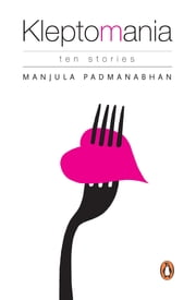 Kleptomania - Ten Stories ebook by Manjula Padmanabhan