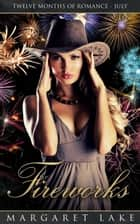 Fireworks - Twelve Months of Romance, #7 ebook by Margaret Lake