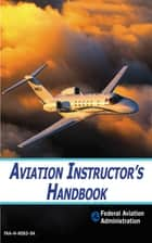 Aviation Instructor's Handbook eBook by Federal Aviation Administration