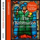 The Reformation: History in an Hour audiobook by Edward A Gosselin