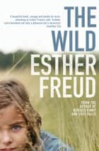The Wild ebook by Esther Freud