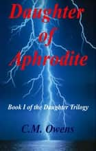 Daughter of Aphrodite ebook by C.M. Owens