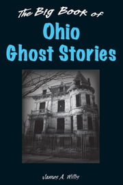 The Big Book of Ohio Ghost Stories ebook by James A. Willis