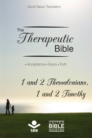 The Therapeutic Bible – 1 and 2 Thessalonians and 1 and 2 Timothy - Acceptance • Grace • Truth ebook by Sociedade Bíblica do Brasil,Matthew Louis Rehbein,Jairo Miranda,Karl Heinz Kepler
