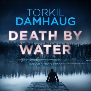 Death By Water (Oslo Crime Files 2) - An atmospheric, intense thriller you won't forget audiobook by Torkil Damhaug