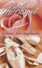 A Rose for Melinda ebook by Lurlene McDaniel