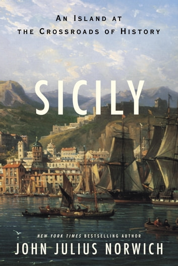Sicily - An Island at the Crossroads of History ebook by John Julius Norwich