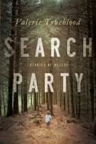 Search Party - Stories of Rescue ebook by Valerie Trueblood