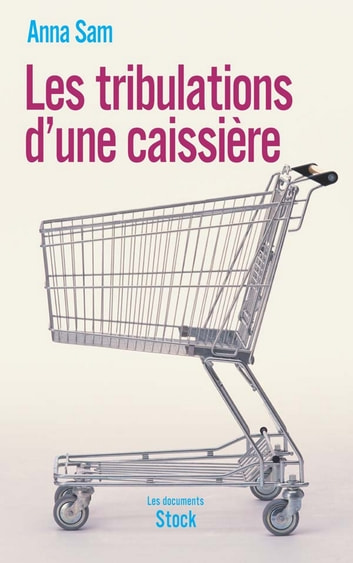 Les tribulations d'une caissière ebook by Anna Sam